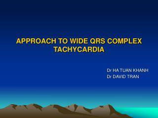 APPROACH TO WIDE QRS COMPLEX TACHYCARDIA