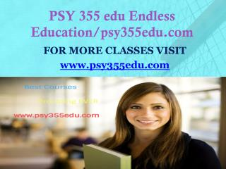 PSY 355 edu Endless Education/psy355edu.com