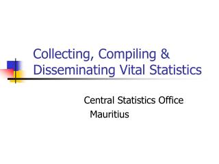 Collecting, Compiling & Disseminating Vital Statistics