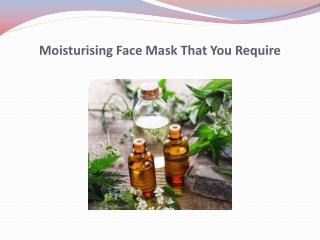 Moisturising Face Mask That You Require