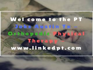 PT Jobs Austin Tx - Orthopedic Physical Therapy - www.linkedpt.com