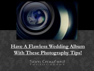 Have A Flawless Wedding Album With These Photography Tips!