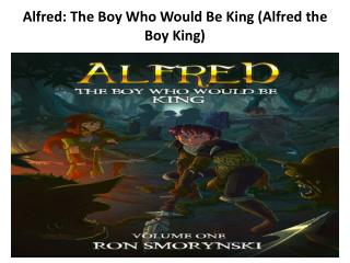 Alfred: The Boy Who Would Be King