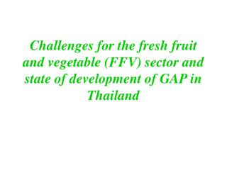 Challenges for the fresh fruit and vegetable FFV sector and state of development of GAP in Thailand
