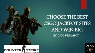 Play and Win big with the Best CSGO Jackpot Sites