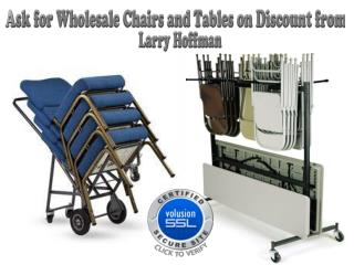 Ask for Wholesale Chairs and Tables on Discount from Larry Hoffman