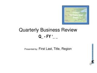 Quarterly Business Review Q_ - FY '_ _ Presented by:  First Last, Title, Region