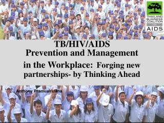 TB/HIV/AIDS  Prevention and Management  in the Workplace: Forging new partnerships- by Thinking Ahead