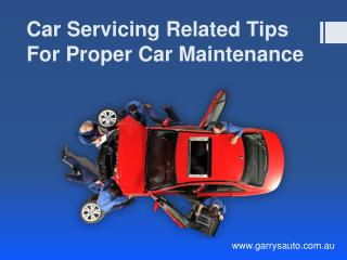 Car Servicing Related Tips For Proper Car Maintenance