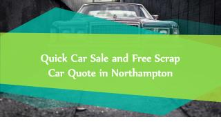 Quick Car Sale and Free Scrap Car Quote in Northampton