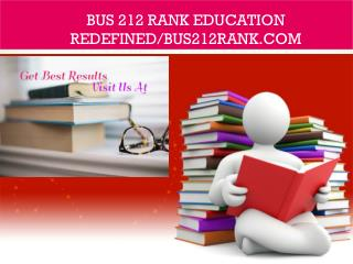 BUS 212 RANK Education Redefined/bus212rank.com