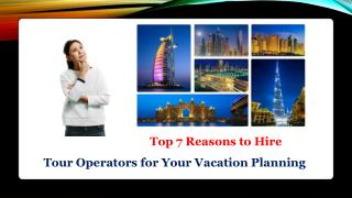 Top 7 Reasons to Hire Tour Operators for Your Vacation Planning