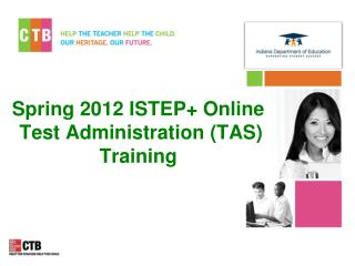 Spring 2012 ISTEP+ Online  Test Administration (TAS) Training