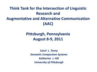 Think Tank for the Intersection of Linguistic Research and  Augmentative and Alternative Communication (AAC) Pittsburgh,