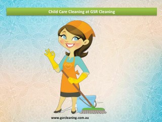 Child Care Cleaning at GSR Cleaning