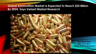 Ammunition Market is estimated to reach $25 Billion by 2024 with CAGR of 6.0% between 2016 and 2024