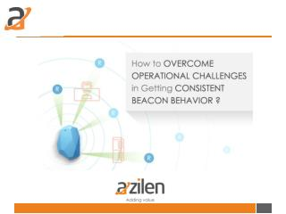 How to Overcome Operational Challenges in Getting Consistent Beacon Behavior?