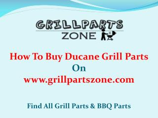 Ducane BBQ Parts and Gas Grill Replacement Parts at Grill Parts Zone
