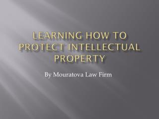 Learning How To Protect Intellectual Property!