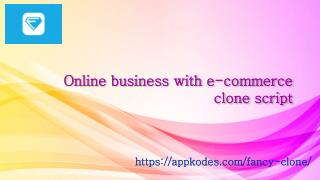 Online Business with Ecommerce Clone Script - Fancy clone