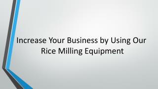 Increase Your Business by Using Our  Rice Milling Equipment