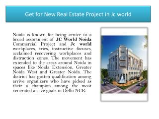 Get for New Real Estate Project in Jc world