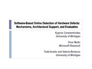 Software-Based Online Detection  of Hardware  Defects: Mechanisms, Architectura l Support, and Evaluation