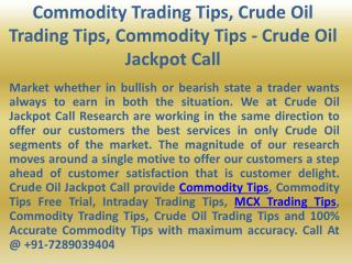 Commodity Trading Tips, Crude Oil Trading Tips, Commodity Tips - Crude Oil Jackpot Call
