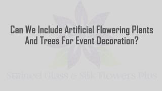 Can We Include Artificial Flowering Plants And Trees For Event Decoration?