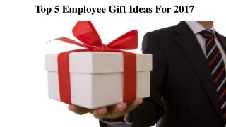 Top 5 Employee Gift Ideas For 2017