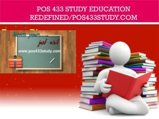 POS 433 STUDY Education Redefined/pos433study.com
