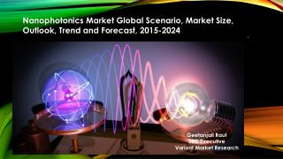 Nanophotonics Market Global Scenario, Market Size, Outlook, Trend and Forecast, 2015-2024