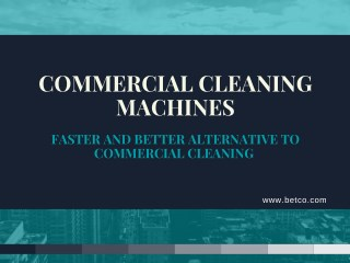 Commercial Cleaning Machines- Faster And Better Alternative To Commercial Cleaning