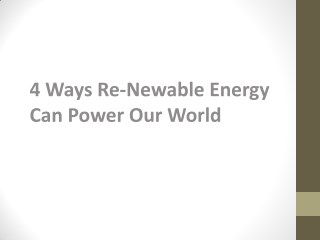 Renewable Energy can Power your World