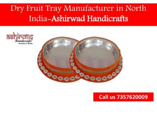 Find dry Fruit Tray Manufacturer in North India-Ashirwad handicrafts