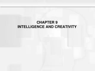 CHAPTER 9 INTELLIGENCE AND CREATIVITY
