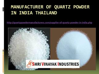 Manufacturer of Quartz Powder in India Thailand