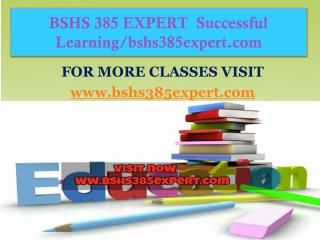 BSHS 385 EXPERT  Successful Learning/bshs385expert.com
