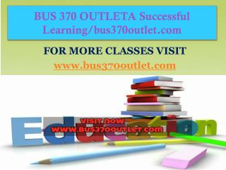BUS 370 OUTLETA Successful Learning/bus370outlet.com