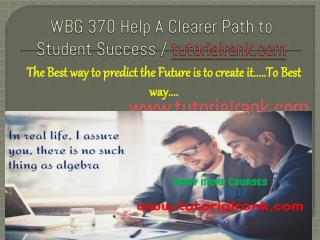 WBG 370  A Clearer Path to Student Success / tutorialrank.com