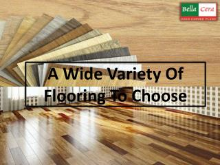 A Wide Variety Of Flooring To Choose