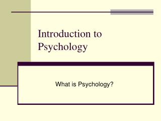 Introduction to Psychology What is Psychology