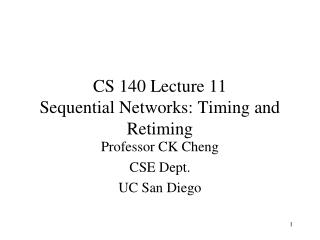 CS 140 Lecture 11 Sequential Networks: Timing and Retiming