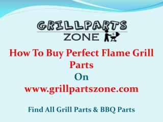 Perfect Flame BBQ Parts and Gas Grill Replacement Parts at Grill Parts Zone