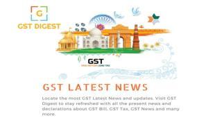 GST Latest News| GST Digest