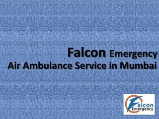 Book Falcon Emergency Air Ambulance Service in Mumbai with ICU and Doctor