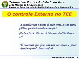 Tribunal de Contas do Estado do Acre Jo o Manoel de Souza Mendes Diretor do Departamento de Auditoria Financeira e Or am