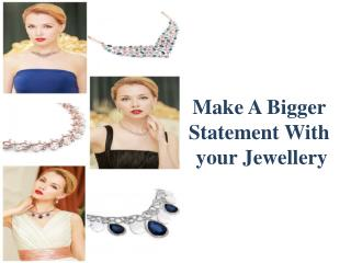 Make a Bigger Statement With Your Jewellery