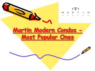 Most Popular Ones - Martin Modern Condos