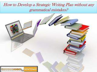 How to Develop a Strategic Writing Plan without any grammatical mistakes?